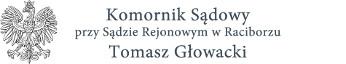 Tomasz Głowacki Komornik Sądowy w Raciborzu